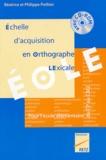 Béatrice Pothier et Philippe Pothier - Eole - Echelle d'acquisition en orthographe lexicale. 1 Cédérom