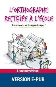 Béatrice Pothier - L'orthographe rectifiée à l'école - Quels impacts sur les apprentissages ?.