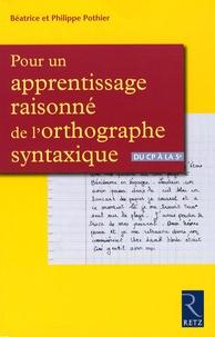 Béatrice Pothier - Pour un apprentissage raisonné de l'orthographe syntaxique - Du CP à la 5e.