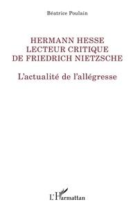 Béatrice Poulain - Hermann Hesse lecteur critique de Friedrich Nietzsche - L'actualité de l'allégresse.