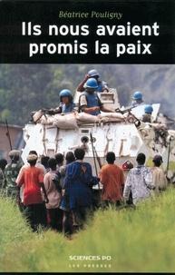 Béatrice Pouligny - Ils nous avaient promis la paix - Opérations de l'ONU et populations locales.