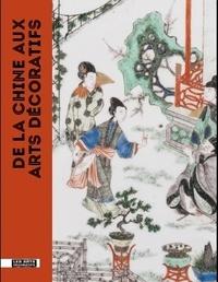 Béatrice Quette - De la Chine aux Arts décoratifs - L'art chinois dans les collections du musée des Arts décoratifs.