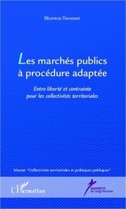 Béatrice Ravignot - Les marchés publics à procédure adaptée - Entre liberté et contrainte pour les collectivités territoriales.