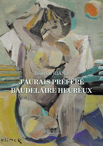 J'aurais préféré Baudelaire heureux