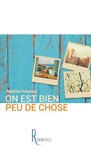 Béatrice Rieussec - On est bien peu de chose.