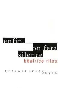 Béatrice Rilos - Enfin - On fera silence.