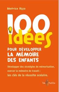 Béatrice Risso - 100 idées pour développer la mémoire des enfants.