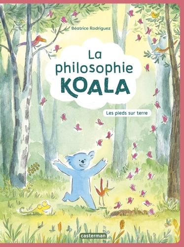 La Philosophie Koala Les Pieds Sur Terre De Beatrice Rodriguez Album Livre Decitre