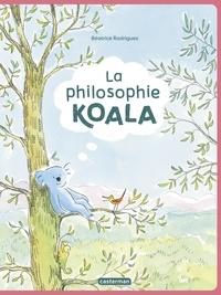 Béatrice Rodriguez - La philosophie koala.
