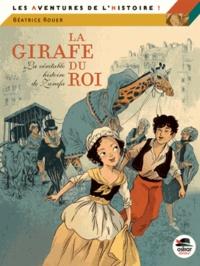 Béatrice Rouer - La girafe du roi - La véritable histoire de Zarafa.