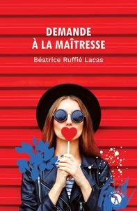 Béatrice Ruffié Lacas - Demande à la maîtresse.