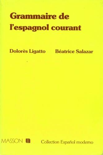 Béatrice Salazar et Dolorès Ligatto - Grammaire de l'espagnol courant.