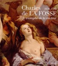 Béatrice Sarrazin et Adeline Collange-Perugi - Charles de La Fosse (1636-1716) - Le triomphe de la couleur.