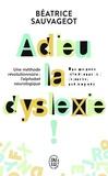 Béatrice Sauvageot - Adieu, la dyslexie !.