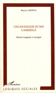 Béatrice Sberna - Une sociologie du rap à Marseille - Identité marginale et immigrée.