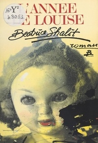 Béatrice Shalit - L'Année de Louise.