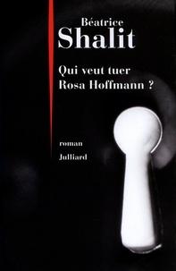 Béatrice Shalit - Qui veut tuer Rosa Hoffmann ?.