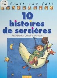 Béatrice Solleau et Ann Rocard - 10 histoires de sorcières.