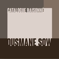 Béatrice Soulé - Ousmane Sow : catalogue raisonné.