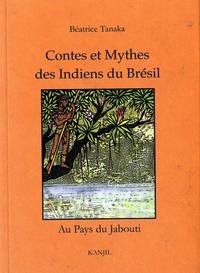 Béatrice Tanaka - Contes et mythes des Indiens du Brésil - Au pays du Jabouti.