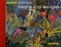 Béatrice Tanaka - Kanjil et le roi des tigres - Conte d'Indonésie. 1 CD audio