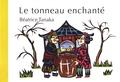 Béatrice Tanaka - Le tonneau enchanté - Conte de Chine.