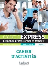 Objectif Express 1 A1/A2- Cahier d'activités - Béatrice Tauzin | Showmesound.org