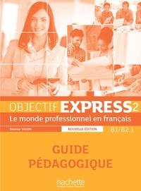 Béatrice Tauzin - Objectif Express 2 B1/B2.1 - Guide pédagogique.