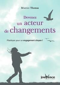 Béatrice Thomas - Devenez un acteur de changements - Plaidoyer pour un engagement citoyen !.