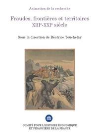 Béatrice Touchelay - Fraudes, frontières et territoires XIIIe-XXIe siècle.