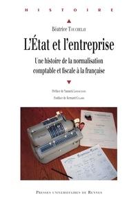 Ebooks uk télécharger gratuitement L'Etat et l'entreprise  - Une histoire de la normalisation comptable et fiscale à la française PDB FB2 9782753568037 (French Edition) par Béatrice Touchelay