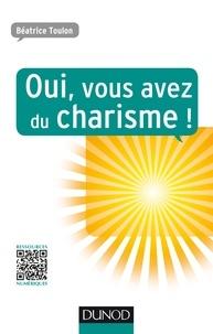 Béatrice Toulon - Oui, vous avez du charisme !.