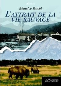 Béatrice Tracol - L'attrait de la vie sauvage.