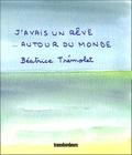 Béatrice Trémolet - J'avais un rêve... Autour du monde.