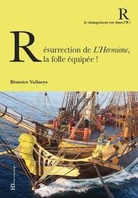 Béatrice Vallaeys - Résurrection de l'Hermione, la folle équipée.