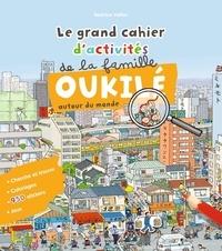 Béatrice Veillon - Le grand cahier d'activité de la famille Oukilé autour du monde.