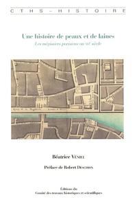 Béatrice Véniel - Une histoire de peaux et de laines - Les mégissiers parisiens au XVIe siècle.