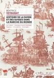 Béatrice Veyrassat - Histoire de la Suisse et des Suisses dans la marche du monde (XVIIe siècle - Première Guerre mondiale) - Espaces, circulations, échanges.