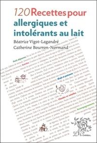 Béatrice Vigot-Lagandré et Catherine Bourron-Normand - 120 recettes pour allergiques et intolérants au lait.