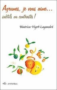 Béatrice Vigot-Lagandré - Agrumes, je vous aime... subtils ou contrastés !.