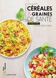 Béatrice Vigot-Lagandré - Céréales & graines de santé - 80 recettes pour se faire du bien.