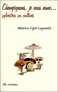Champignons, je vous aime...sylvestres et cultivés.pdf