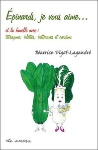Béatrice Vigot-Lagandré - Epinards, je vous aime… et la famille avec : tétragone, blettes, betteraves et cardons.