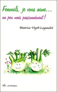 Béatrice Vigot-Lagandré - Fenouils, je vous aime... - Un peu mais passionnément !.