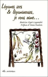 Béatrice Vigot-Lagandré - Légumes secs et légumineuses, je vous aime....