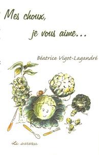 Béatrice Vigot-Lagandré - Mes choux, je vous aime....