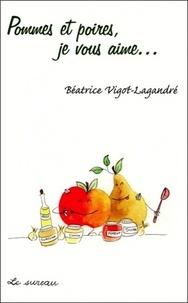 Béatrice Vigot-Lagandré - Pommes et poires, je vous aime ....