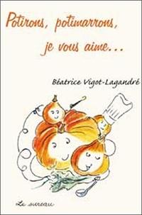 Béatrice Vigot-Lagandré - Potirons, potimarrons, je vous aime....