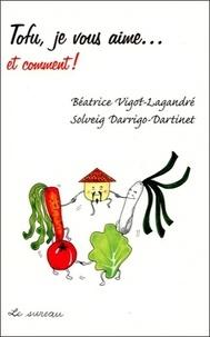 Béatrice Vigot-Lagandré et Solveig Darrigo-Dartinet - Tofu, je vous aime… et comment !.