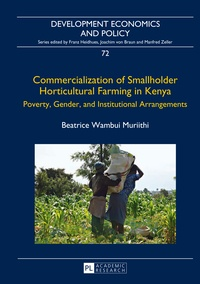 Beatrice wambui Muriithi - Commercialization of Smallholder Horticultural Farming in Kenya - Poverty, Gender, and Institutional Arrangements.